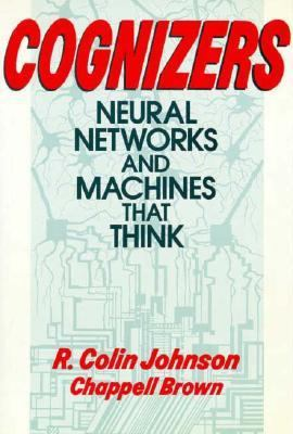 Cognizers Neural Networks and Machines That Think