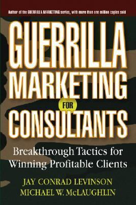 Guerrilla Marketing For Consultants Breakthrough Tactics For Winning Profitable Clients
