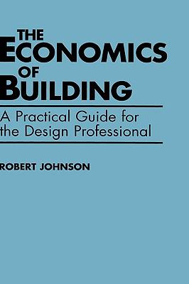 Economics of Building A Practical Guide for the Design Professional