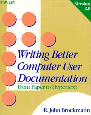 Writing Better Computer User Documentation from Paper to HyperText, Version 2.0: The First Quarter Century of Service - R. John Brockmann - Paperback - 2ND