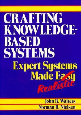 Crafting Knowledge-Based Systems Expert Systems Made Realistic