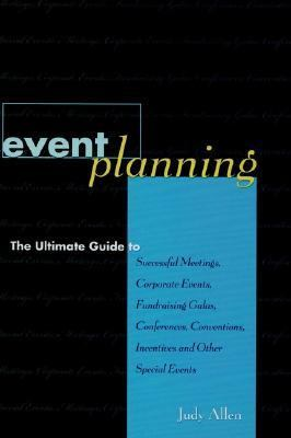 Event Planning The Ultimate Guide to Successful Meetings, Corporate Events, Fundraising Galas, Conferences, Conventions, Incentives and Other Special Events