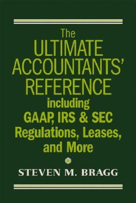 Ultimate Accountants' Reference Including Gaap, Irs & Sec Regulations, Leases, Pensions, And More