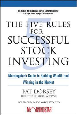 Five Rules For Successful Stock Investing Morningstar's Guide To Building Wealth And Winning in the Market