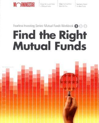 Find the Right Mutual Fund Morningstar Mutual Fund Investing Workbook, Level 1
