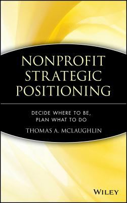 Nonprofit Strategic Positioning Decide Where To Be, Plan What To Do - McLaughlin, Thomas A. pdf epub