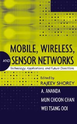 Mobile, Wireless And Sensor Networks Technology, Applications And Future Directions
