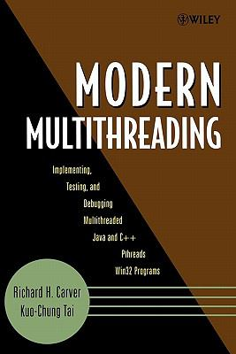 Modern Multithreading Implementing, Testing, And Debugging Multithreaded Java And C++/Pthreads/Win32 Programs