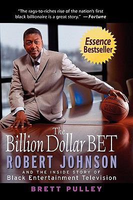 Billion Dollar Bet Robert Johnson And the Inside Story of Black Entertainment Television