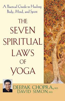 Seven Spiritual Laws of Yoga A Practical Guide to Healing Body, Mind, And Spirit