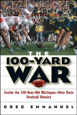 100-yard War Inside the 100-year-old Michigan-ohio State Football Rivalry