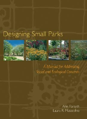 Designing Small Parks A Manual Addressing Social And Ecological Concerns