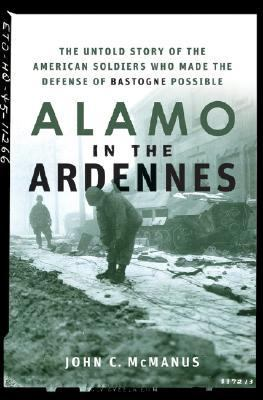 Alamo in the Ardennes The Untold Story of the American Soldiers Who Made the Defense of Bastogne Possible