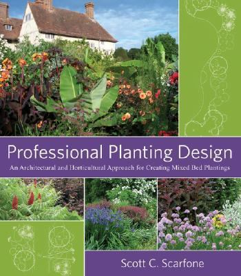 Professional Planting Design An Architectural and Horticultural Approach for Creating Mixed Bed Plantings