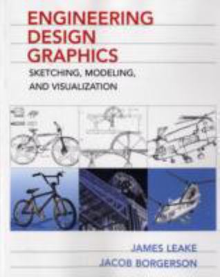 Engineering Design Graphics Visualization, Sketching, and Modeling