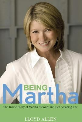 Being Martha The Inside Story of Martha Stewart