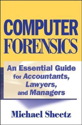 Computer Forensics An Essential Guide for Accountants, Lawyers, and Managers