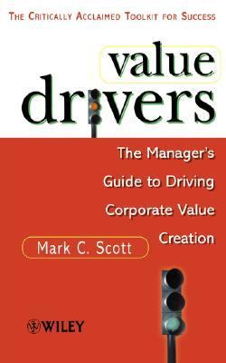 Value Drivers The Manager's Guide to Driving Corporate Value Creation