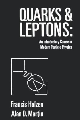 Quarks and Leptons: An Introductory Course in Modern Particle Physics