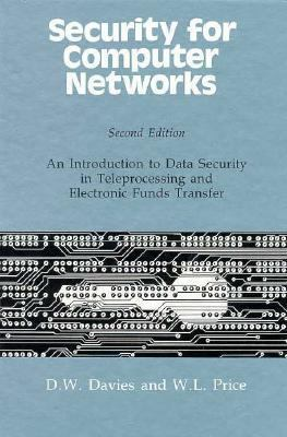 Security for Computer Networks: An Introduction to Data Security in Teleprocessing and Electronic Funds Transfer - Donald Watts Davies - Hardcover - 2nd ed