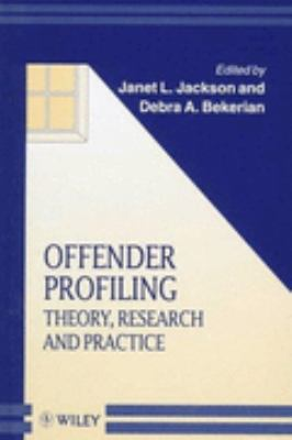 Offender Profiling: Theory, Research and Practice (Wiley Series in Psychology of Crime, Policing, and Law)