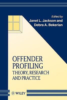 Offender Profiling Theory, Research and Practice