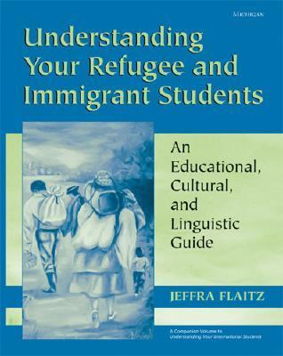 Understanding Your Refugee And Immigrant Students An Educational, Cultural, And Linguistic Guide