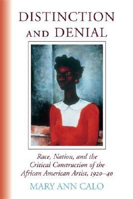 Distinction and Denial Race, Nation, and the Critical Construction of the African American Artist, 1920-40