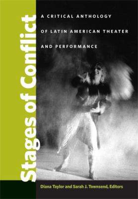Stages of Conflict: A Critical Anthology of Latin American Theater and Performance