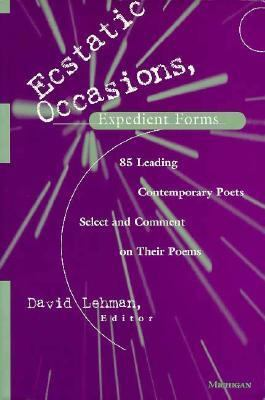 Ecstatic Occasions, Expedient Forms 85 Leading Contemporary Poets Select and Comment on Their Poems