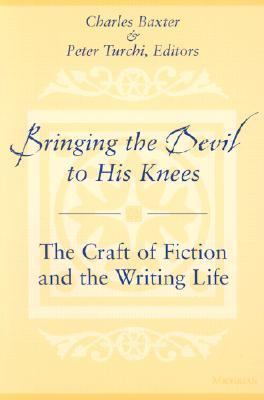 Bringing the Devil to His Knees The Craft of Fiction and the Writing Life