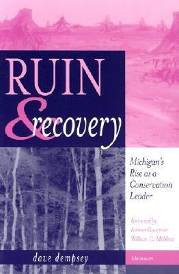 Ruin & Recovery Michigan's Rise As a Conservation Leader