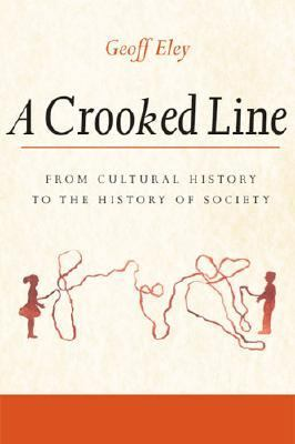Crooked Line From Cultural History To The History Of Society