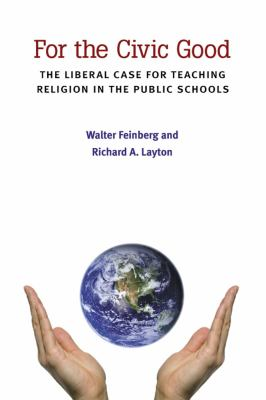 For the Civic Good : The Liberal Case for Teaching Religion in the Public Schools