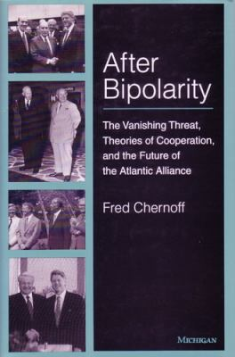 After Bipolarity The Vanishing Threat, Theories of Cooperation, and the Future of the Atlantic Alliance