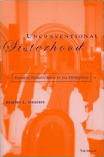 Unconventional Sisterhood: Feminist Catholic Nuns in the Philippines (Southeast Asia: Politics, Meaning, and Memory)