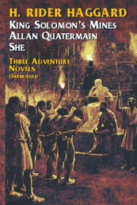 Three Adventure Novels She, King Solomon's Mines, Allan Quartermain