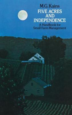 Five Acres and Independence A Handbook for Small Farm Management