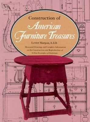 Construction of American Furniture Treasures Measured Drawings of Selected Museum Pieces With Complete Information on Their Construction and Reprod