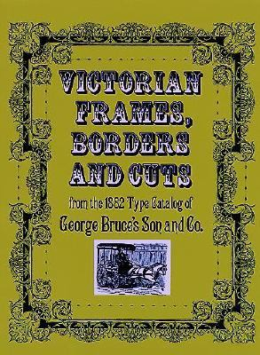 Victorian Frames, Borders, and Cuts from the 1882 Type Catalog of George Bruce's Son and Co.