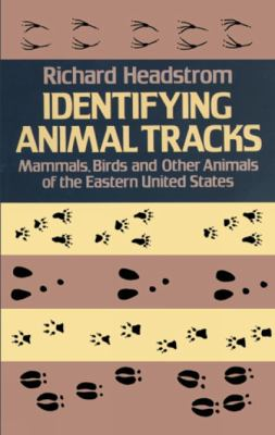 Identifying Animal Tracks Mammals, Birds and Other Animals of the Eastern United States