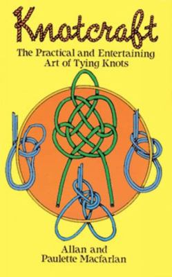 Knotcraft The Practical and Entertaining Art of Tying Knots