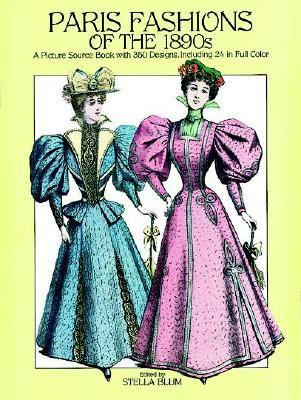 Paris Fashions of the 1890s A Picture Source Book With 350 Designs, Including 24 in Full Color