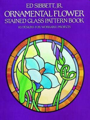 Ornamental Flower Stained Glass Pattern Book 83 Designs for Workable Projects