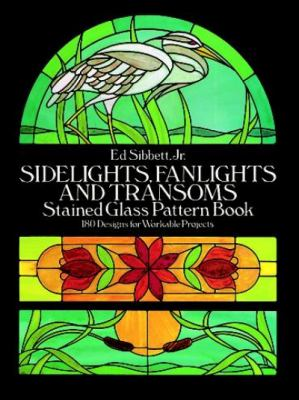 Sidelights, Fanlights and Transoms Stained Glass Pattern Book 180 Designs for Workable Projects