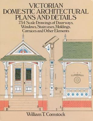 Victorian Domestic Architectural Plans and Details 734 Scale Drawings of Doorways, Windows, Staircases, Moldings, Cornices and Other Elements