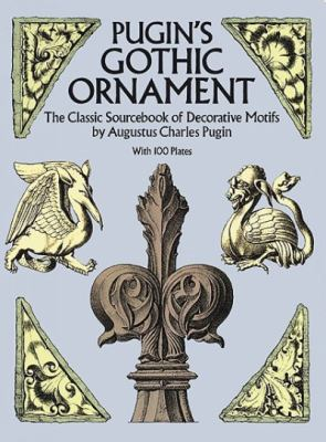 Pugin's Gothic Ornament The Classic Sourcebook of Decorative Motifs