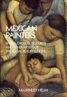 Mexican Painters Rivera, Orozco, Siqueiros, and Other Artists of the Social Realist School