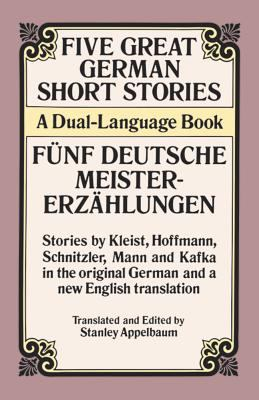Five Great German Short Stories/Funf Deutsche Meistererzahlungen A Dual-Language Book