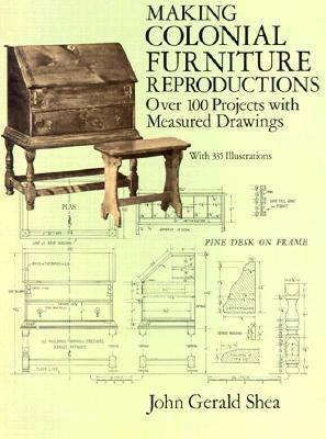 Making Colonial Furniture Reproductions: Over 100 Projects with Measured Drawings